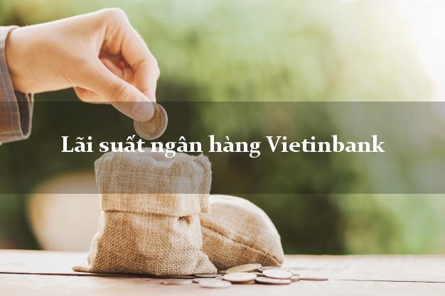 Lãi suất ngân hàng Vietinbank