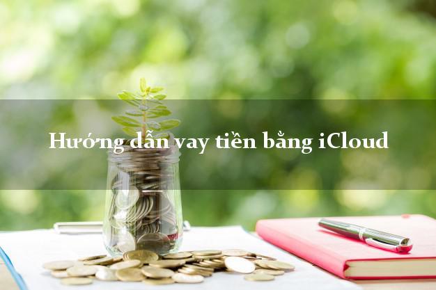 Hướng dẫn vay tiền bằng iCloud