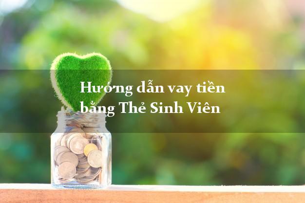 Hướng dẫn vay tiền bằng Thẻ Sinh Viên