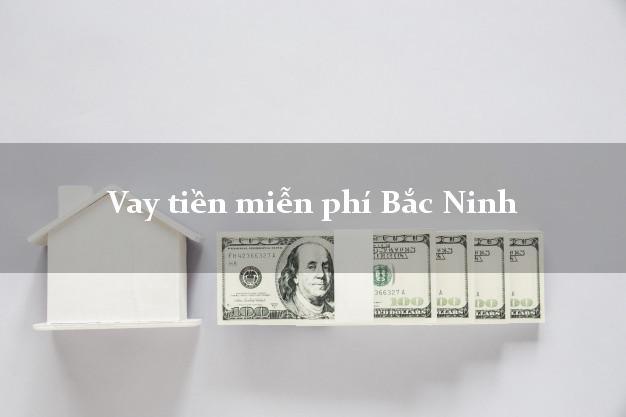 Vay tiền miễn phí Bắc Ninh