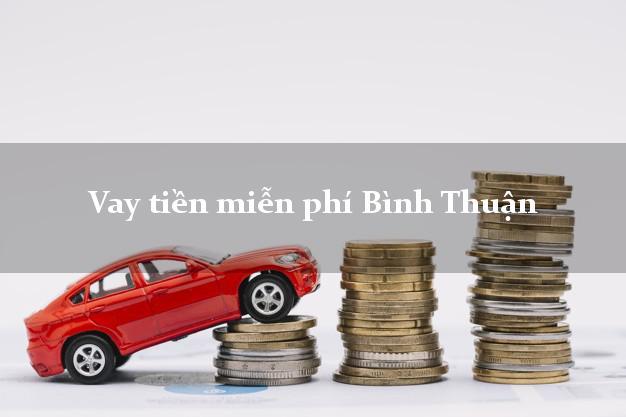 Vay tiền miễn phí Bình Thuận