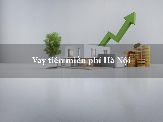 Vay tiền miễn phí Hà Nội