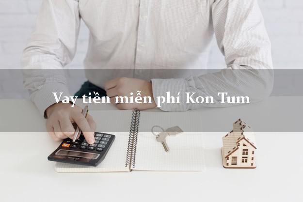 Vay tiền miễn phí Kon Tum