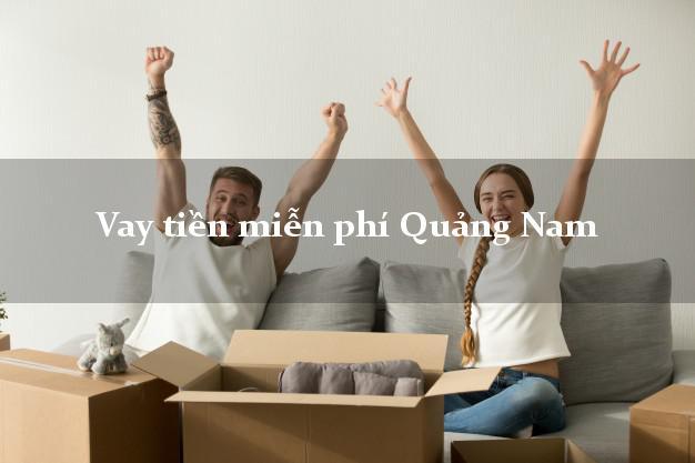 Vay tiền miễn phí Quảng Nam