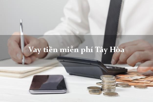 Vay tiền miễn phí Tây Hòa Phú Yên