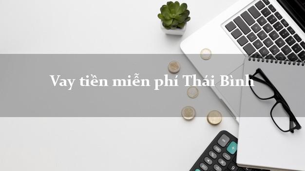 Vay tiền miễn phí Thái Bình