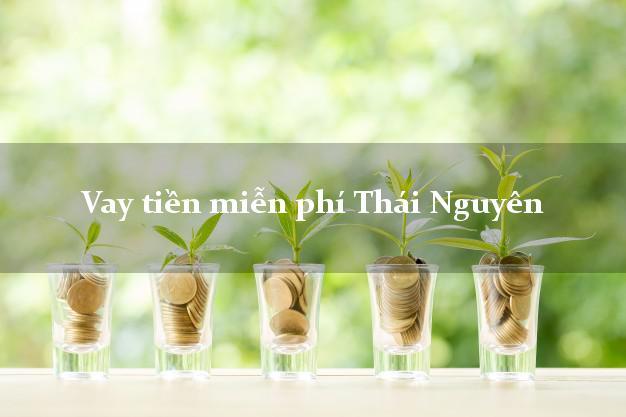 Vay tiền miễn phí Thái Nguyên