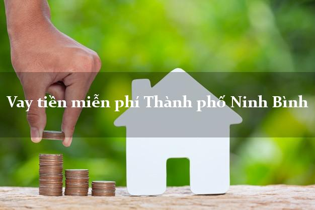 Vay tiền miễn phí Thành phố Ninh Bình