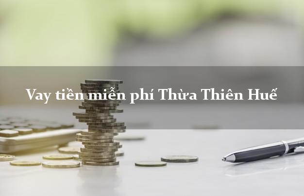 Vay tiền miễn phí Thừa Thiên Huế