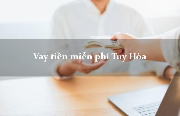 Vay tiền miễn phí Tuy Hòa Phú Yên