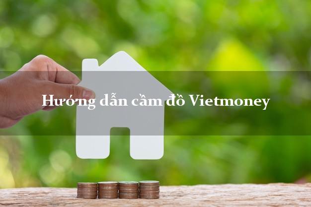 Hướng dẫn cầm đồ Vietmoney uy tín