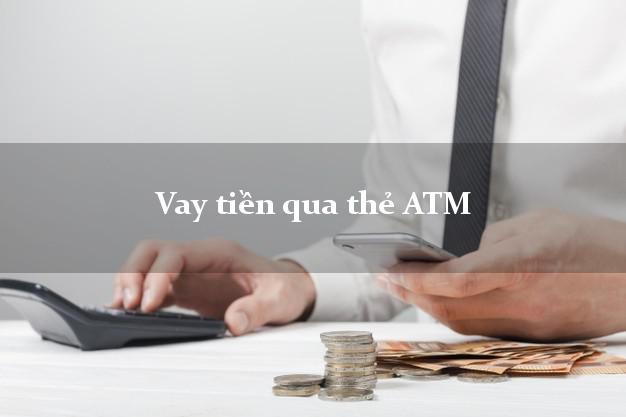 Vay tiền qua thẻ ATM Có Ngay Trong Ngày